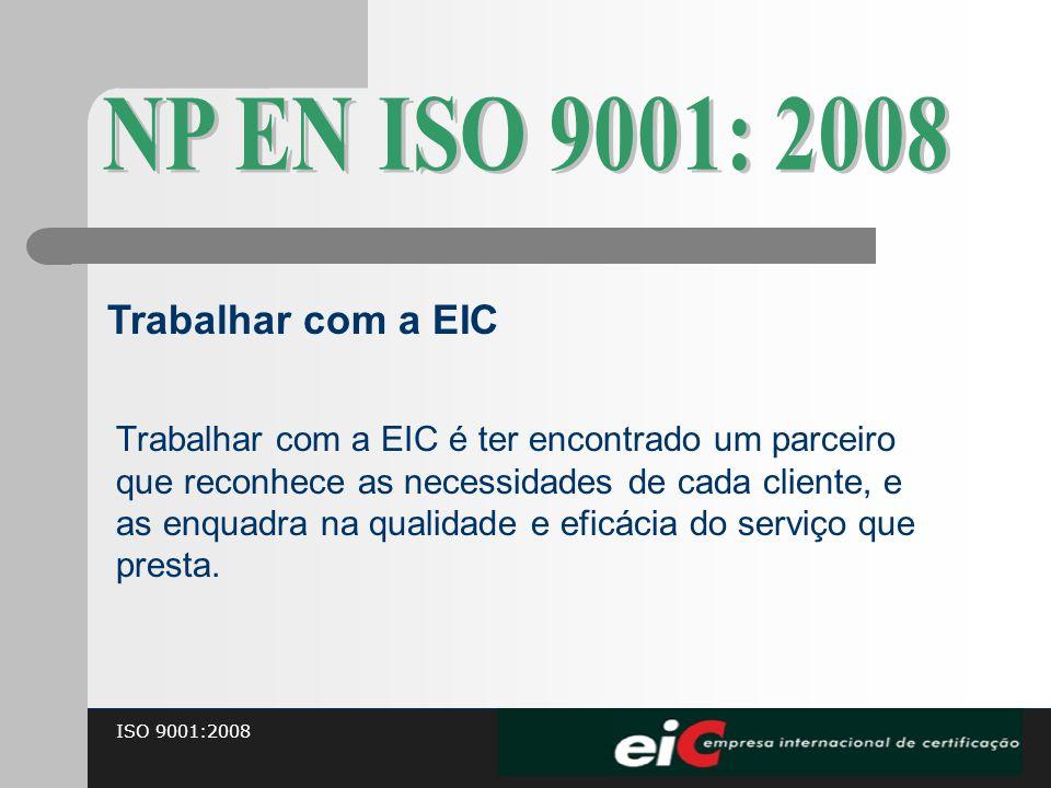 ISO 9001:2008 Trabalhar com a EIC é ter encontrado um parceiro que reconhece as necessidades de cada cliente, e as enquadra na qualidade e eficácia do