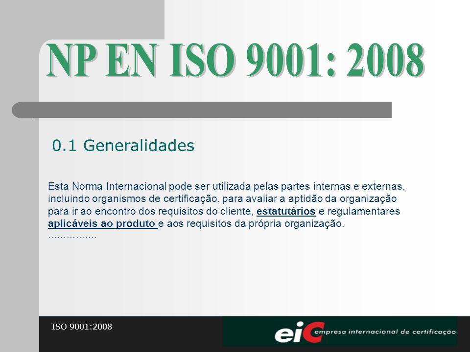ISO 9001:2008 Esta Norma Internacional pode ser utilizada pelas partes internas e externas, incluindo organismos de certificação, para avaliar a aptid