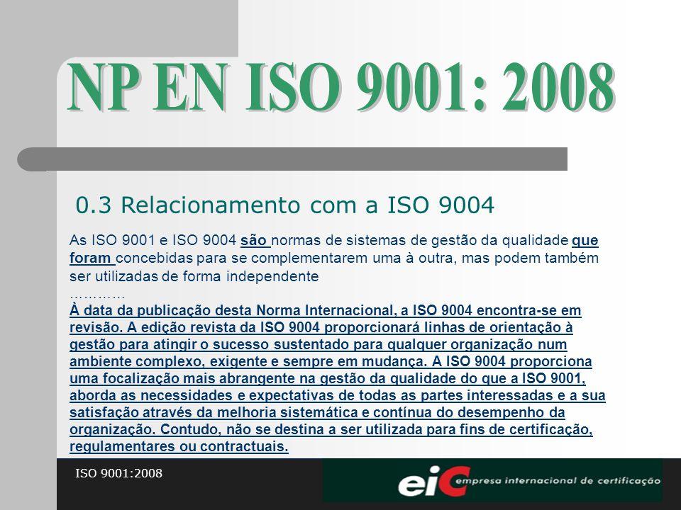 ISO 9001:2008 As ISO 9001 e ISO 9004 são normas de sistemas de gestão da qualidade que foram concebidas para se complementarem uma à outra, mas podem