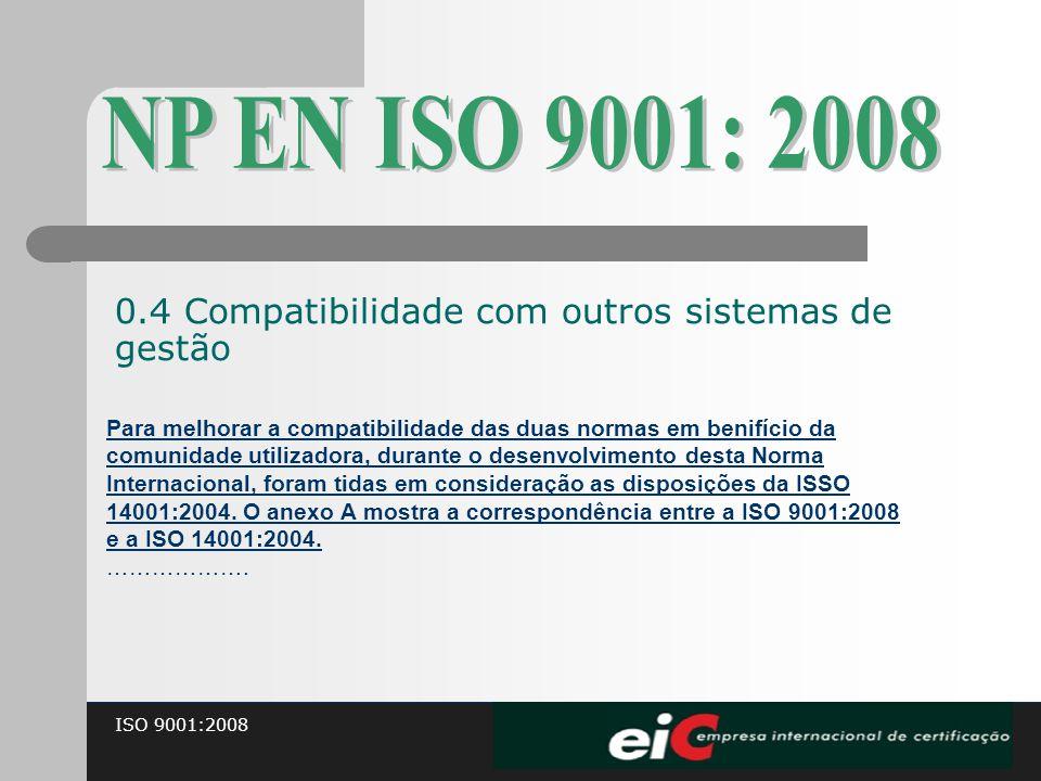 ISO 9001:2008 Para melhorar a compatibilidade das duas normas em benifício da comunidade utilizadora, durante o desenvolvimento desta Norma Internacio