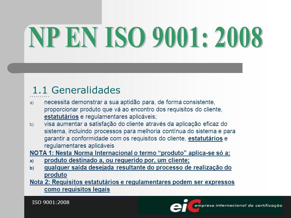 ISO 9001:2008 ………. a) necessita demonstrar a sua aptidão para, de forma consistente, proporcionar produto que vá ao encontro dos requisitos do cliente