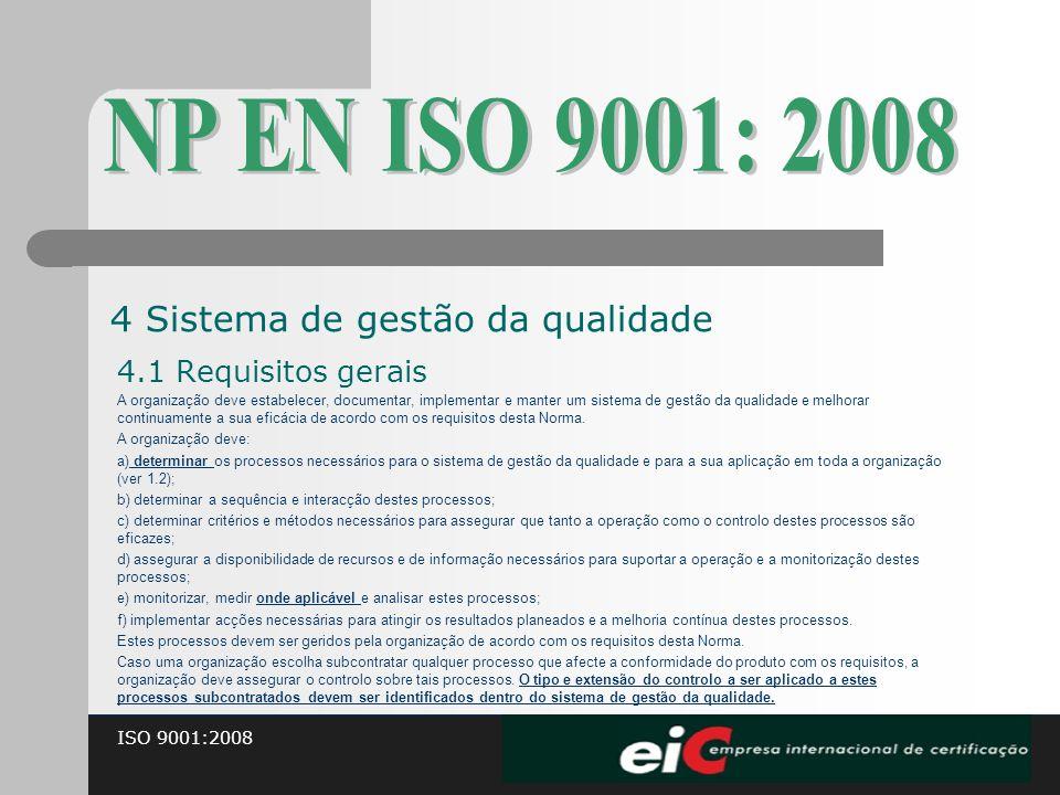 ISO 9001:2008 4.1 Requisitos gerais A organização deve estabelecer, documentar, implementar e manter um sistema de gestão da qualidade e melhorar cont
