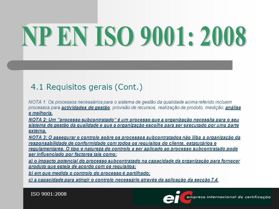 ISO 9001:2008 NOTA 1: Os processos necessários para o sistema de gestão da qualidade acima referido incluem processos para actividades de gestão, prov