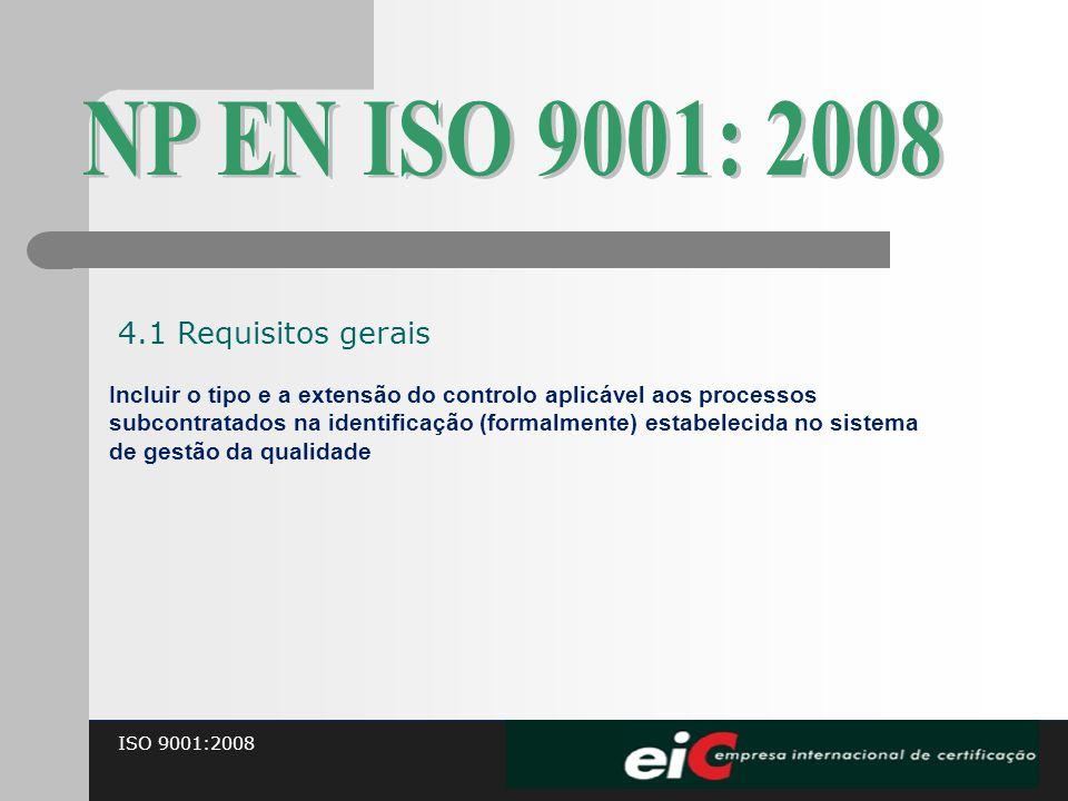 ISO 9001:2008 Incluir o tipo e a extensão do controlo aplicável aos processos subcontratados na identificação (formalmente) estabelecida no sistema de