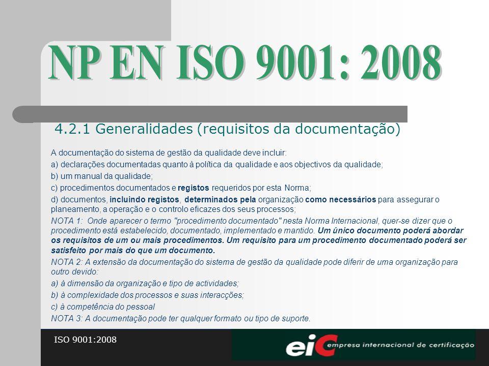 ISO 9001:2008 A documentação do sistema de gestão da qualidade deve incluir: a) declarações documentadas quanto à política da qualidade e aos objectiv