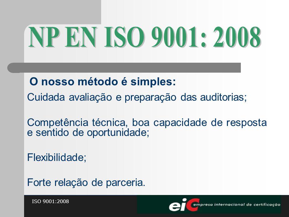 ISO 9001:2008 Cuidada avaliação e preparação das auditorias; Competência técnica, boa capacidade de resposta e sentido de oportunidade; Flexibilidade;