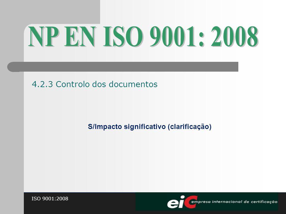 ISO 9001:2008 S/Impacto significativo (clarificação) 4.2.3 Controlo dos documentos