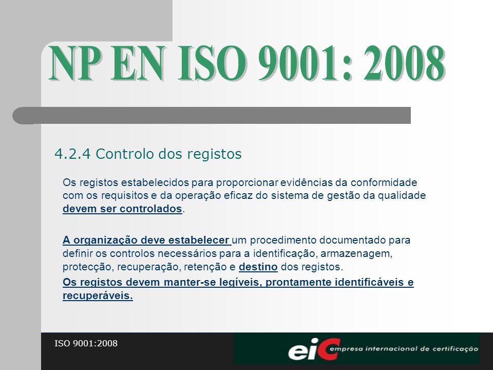 ISO 9001:2008 Os registos estabelecidos para proporcionar evidências da conformidade com os requisitos e da operação eficaz do sistema de gestão da qu