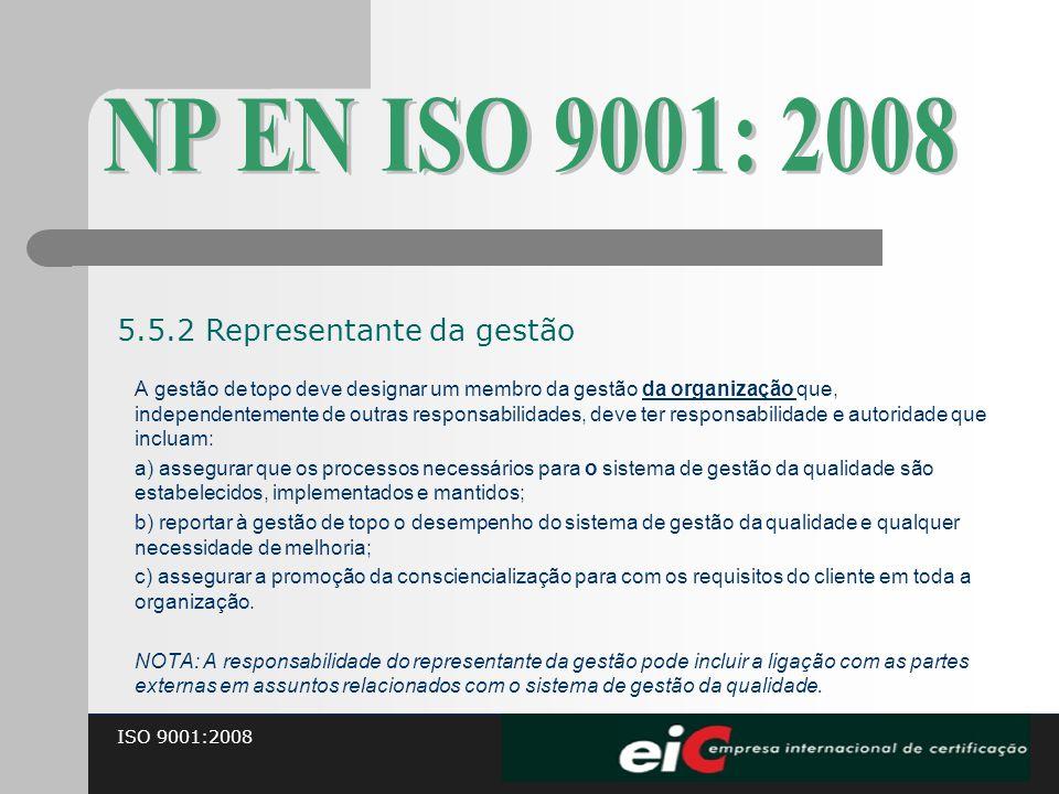 ISO 9001:2008 A gestão de topo deve designar um membro da gestão da organização que, independentemente de outras responsabilidades, deve ter responsab
