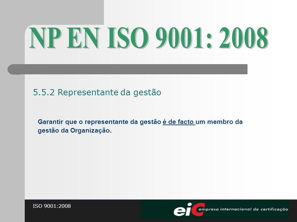 ISO 9001:2008 Garantir que o representante da gestão é de facto um membro da gestão da Organização. 5.5.2 Representante da gestão