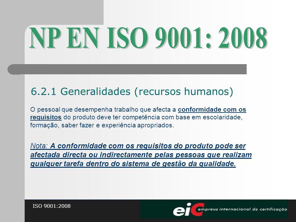 ISO 9001:2008 O pessoal que desempenha trabalho que afecta a conformidade com os requisitos do produto deve ter competência com base em escolaridade,