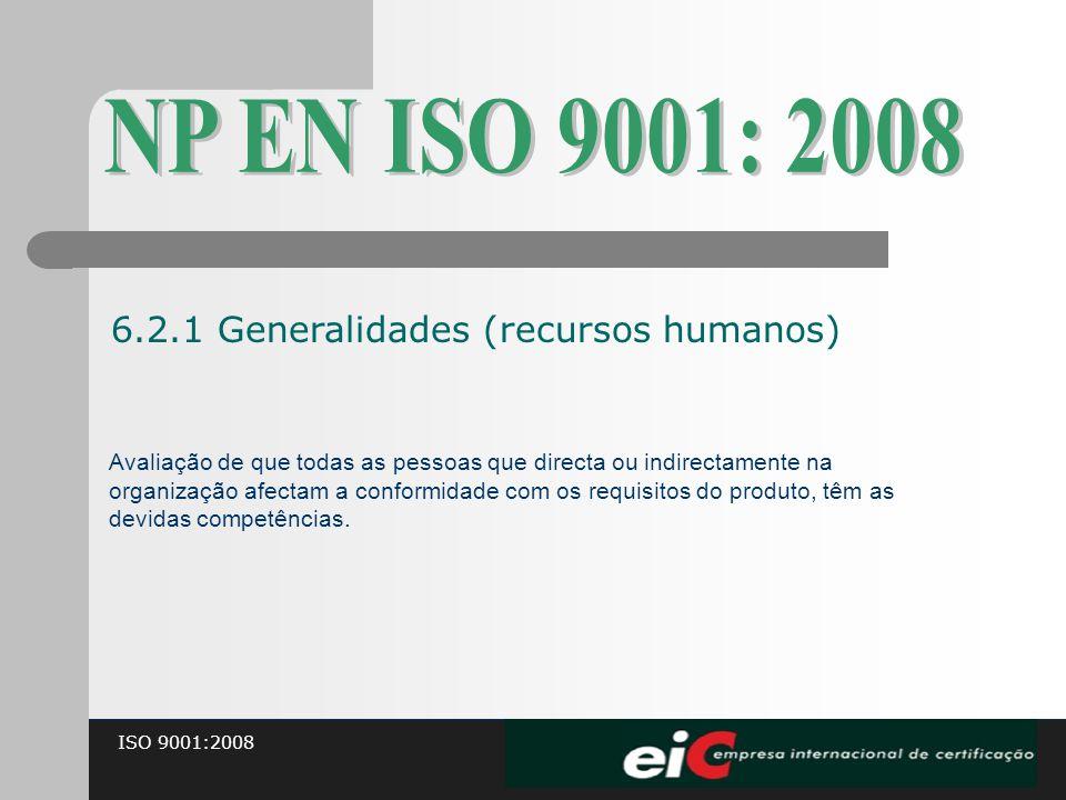 ISO 9001:2008 Avaliação de que todas as pessoas que directa ou indirectamente na organização afectam a conformidade com os requisitos do produto, têm