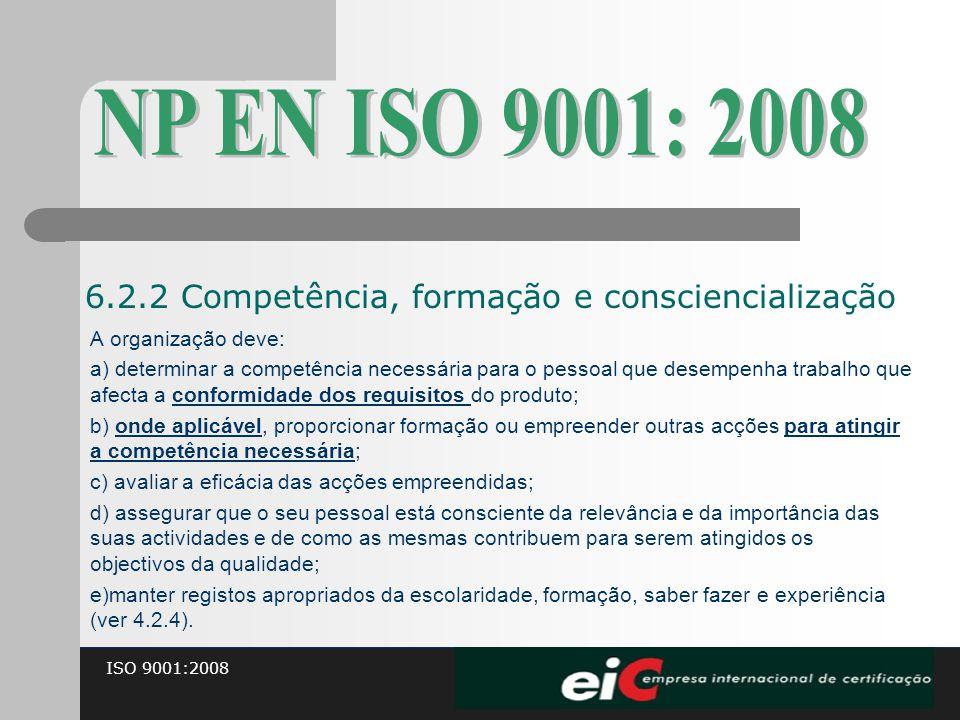 ISO 9001:2008 A organização deve: a) determinar a competência necessária para o pessoal que desempenha trabalho que afecta a conformidade dos requisit