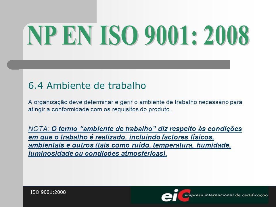 ISO 9001:2008 A organização deve determinar e gerir o ambiente de trabalho necessário para atingir a conformidade com os requisitos do produto. NOTA:
