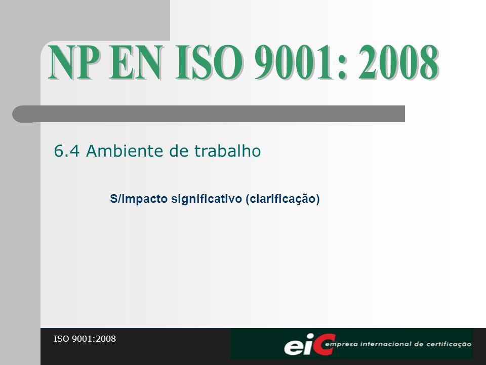 ISO 9001:2008 S/Impacto significativo (clarificação) 6.4 Ambiente de trabalho