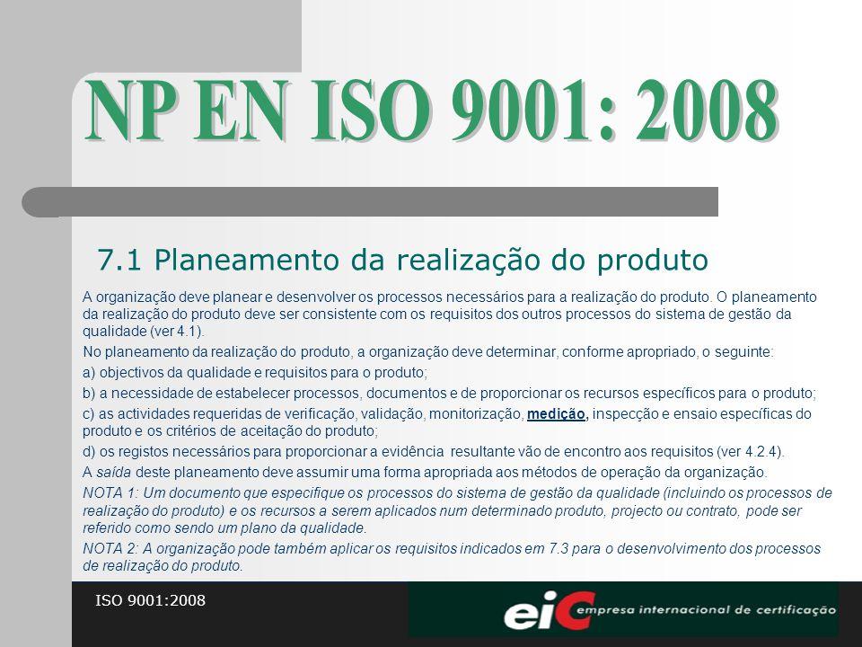 ISO 9001:2008 A organização deve planear e desenvolver os processos necessários para a realização do produto. O planeamento da realização do produto d