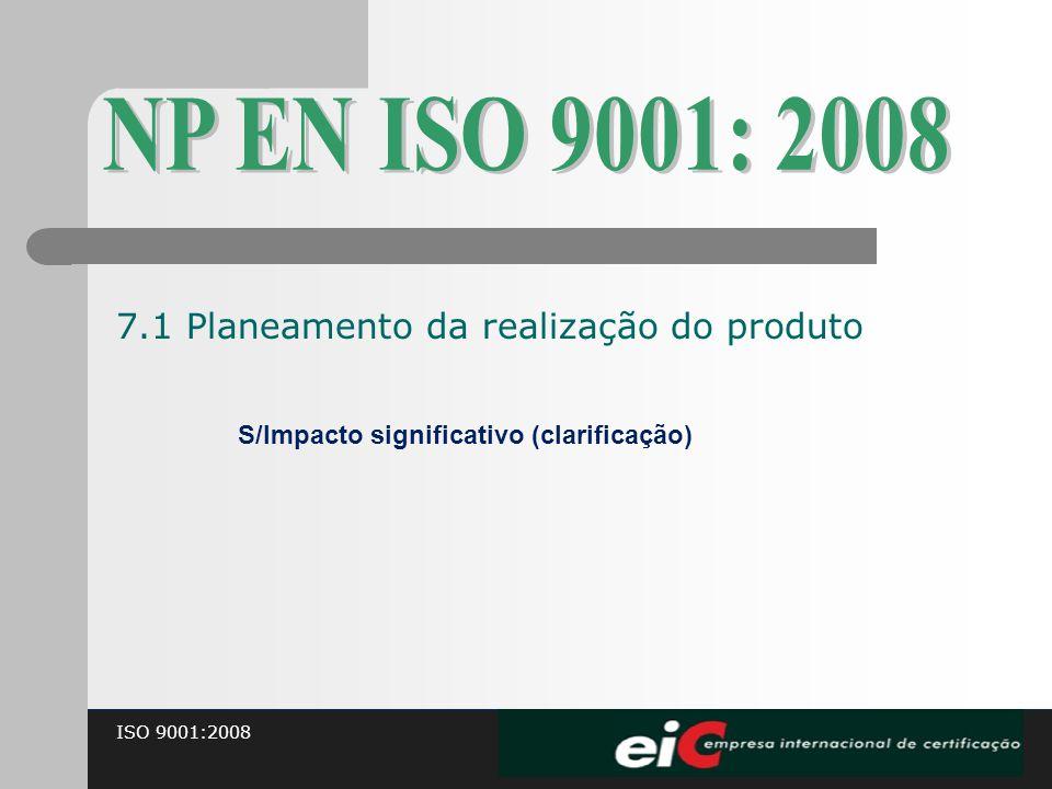ISO 9001:2008 S/Impacto significativo (clarificação) 7.1 Planeamento da realização do produto