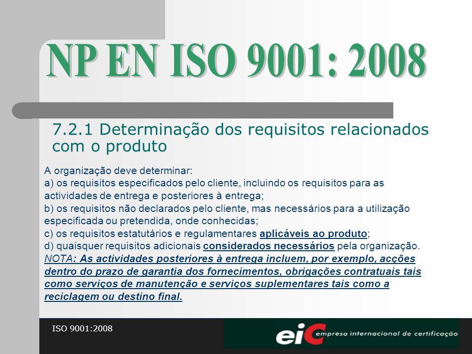 ISO 9001:2008 A organização deve determinar: a) os requisitos especificados pelo cliente, incluindo os requisitos para as actividades de entrega e pos