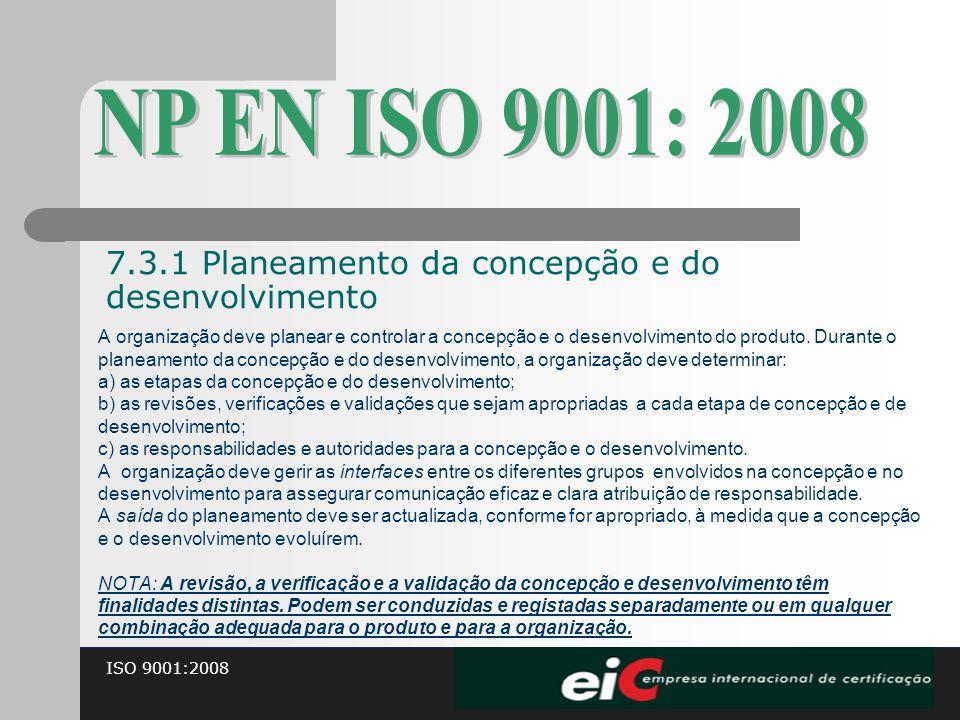 ISO 9001:2008 A organização deve planear e controlar a concepção e o desenvolvimento do produto. Durante o planeamento da concepção e do desenvolvimen