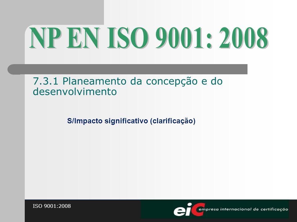 ISO 9001:2008 S/Impacto significativo (clarificação) 7.3.1 Planeamento da concepção e do desenvolvimento