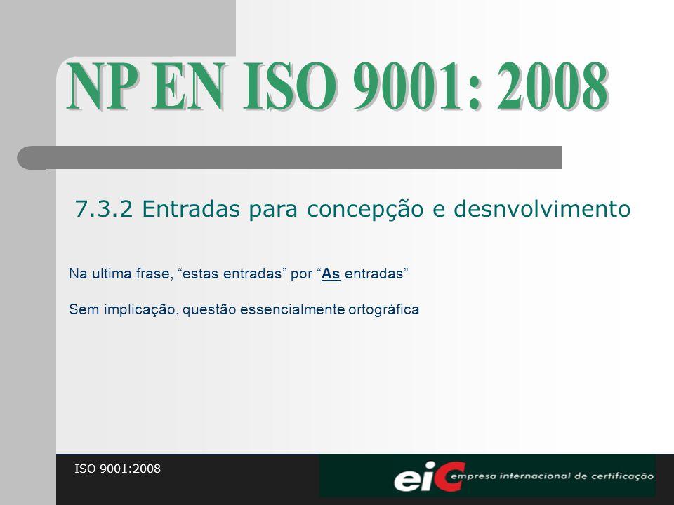 """ISO 9001:2008 Na ultima frase, """"estas entradas"""" por """"As entradas"""" Sem implicação, questão essencialmente ortográfica 7.3.2 Entradas para concepção e d"""