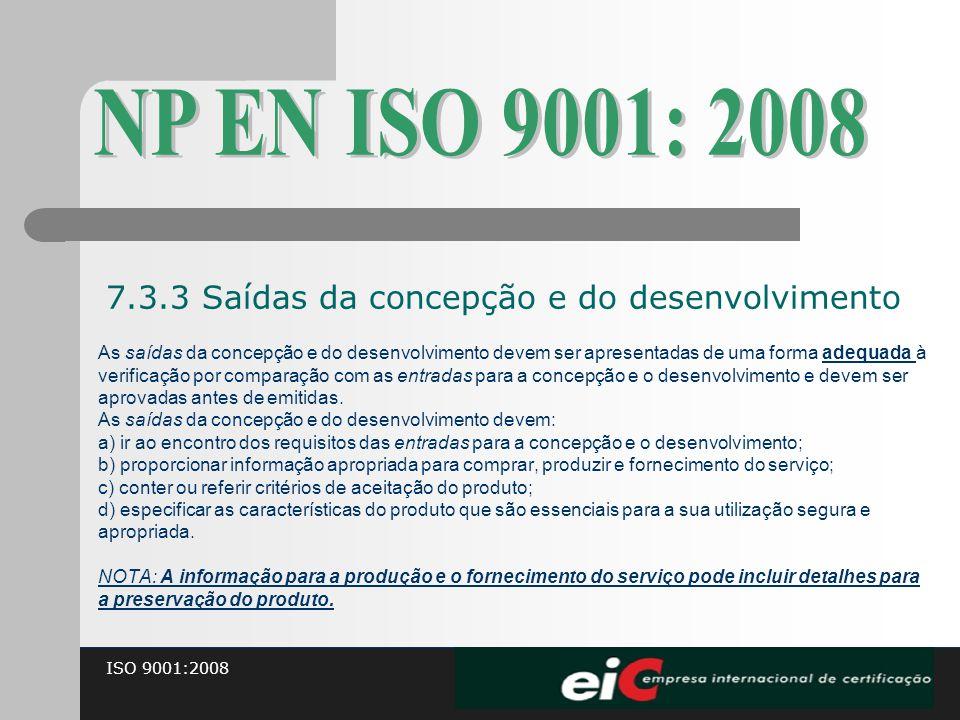 ISO 9001:2008 As saídas da concepção e do desenvolvimento devem ser apresentadas de uma forma adequada à verificação por comparação com as entradas pa