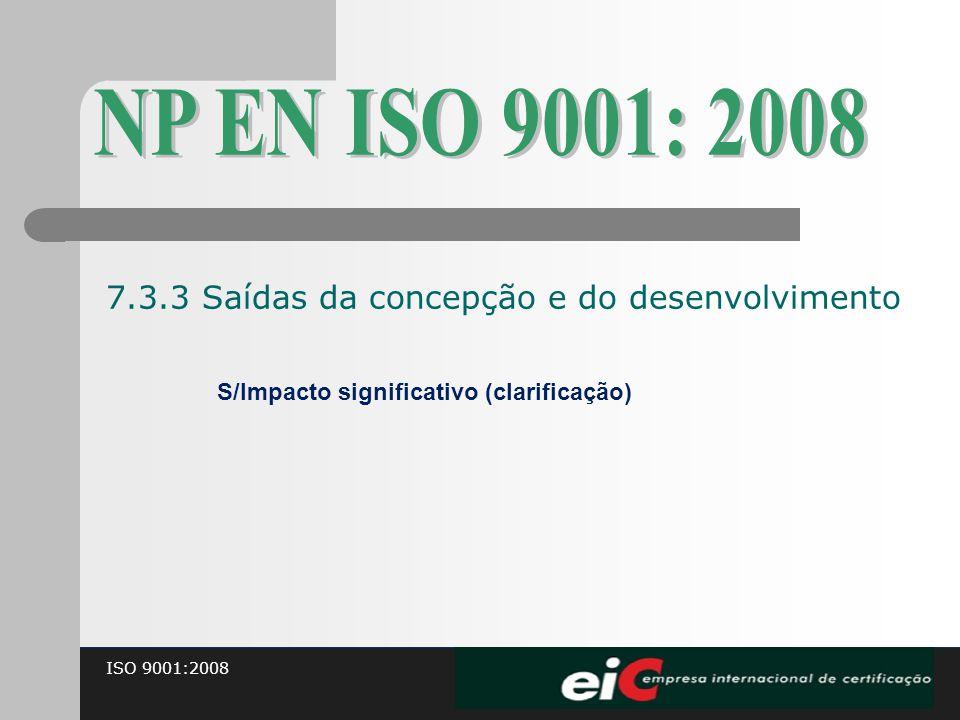 ISO 9001:2008 S/Impacto significativo (clarificação) 7.3.3 Saídas da concepção e do desenvolvimento
