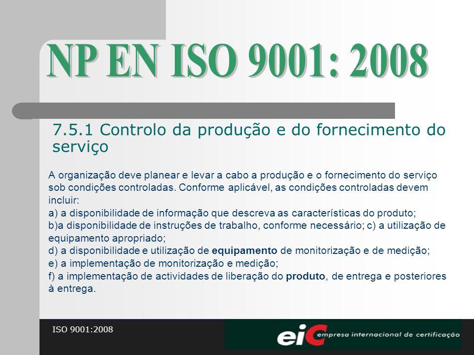 ISO 9001:2008 A organização deve planear e levar a cabo a produção e o fornecimento do serviço sob condições controladas. Conforme aplicável, as condi