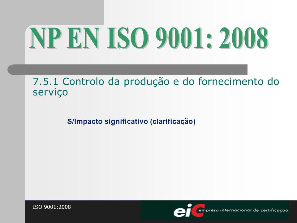 ISO 9001:2008 S/Impacto significativo (clarificação) 7.5.1 Controlo da produção e do fornecimento do serviço