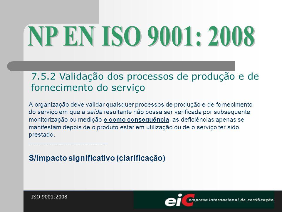 ISO 9001:2008 A organização deve validar quaisquer processos de produção e de fornecimento do serviço em que a saída resultante não possa ser verifica