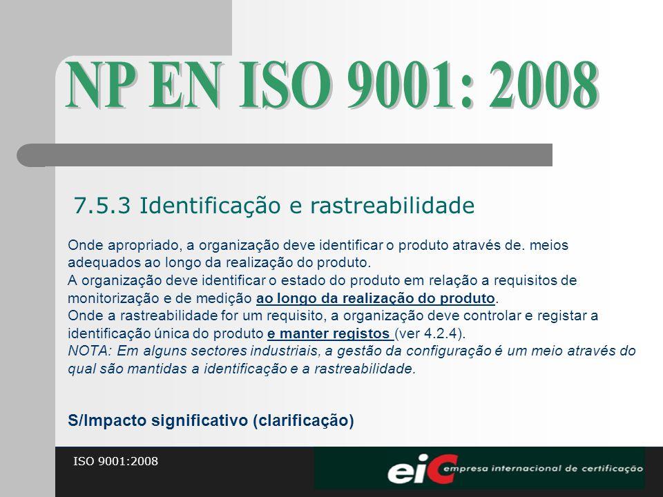 ISO 9001:2008 Onde apropriado, a organização deve identificar o produto através de. meios adequados ao longo da realização do produto. A organização d