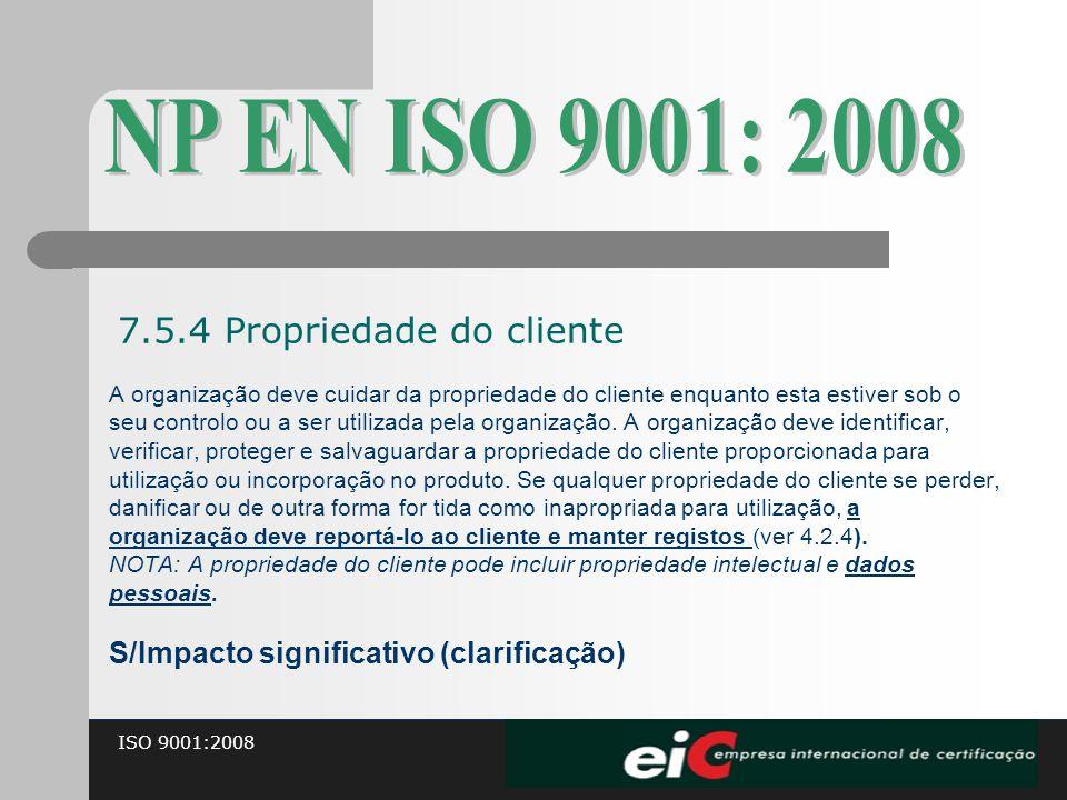 ISO 9001:2008 A organização deve cuidar da propriedade do cliente enquanto esta estiver sob o seu controlo ou a ser utilizada pela organização. A orga