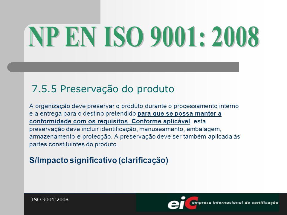 ISO 9001:2008 A organização deve preservar o produto durante o processamento interno e a entrega para o destino pretendido para que se possa manter a