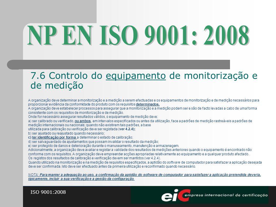 ISO 9001:2008 A organização deve determinar a monitorização e a medição a serem efectuadas e os equipamentos de monitorização e de medição necessários