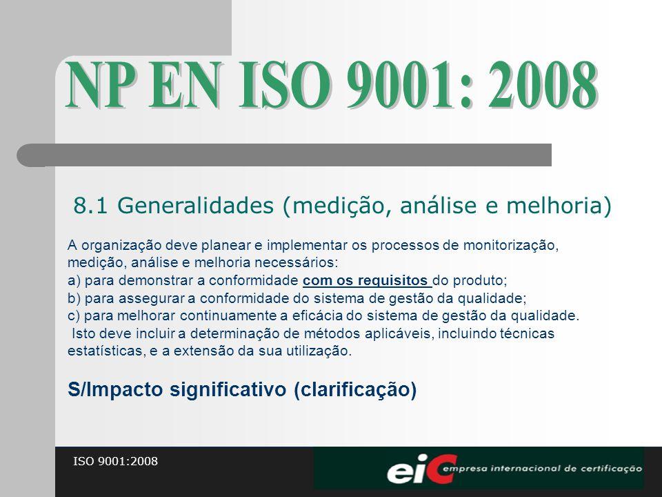 ISO 9001:2008 A organização deve planear e implementar os processos de monitorização, medição, análise e melhoria necessários: a) para demonstrar a co