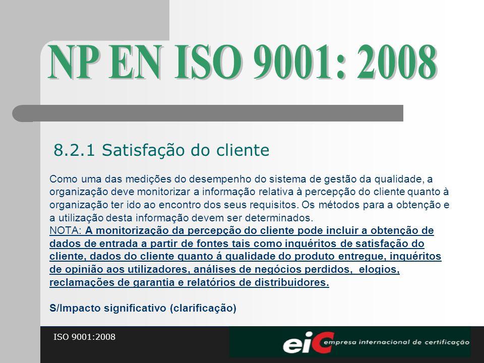 ISO 9001:2008 Como uma das medições do desempenho do sistema de gestão da qualidade, a organização deve monitorizar a informação relativa à percepção