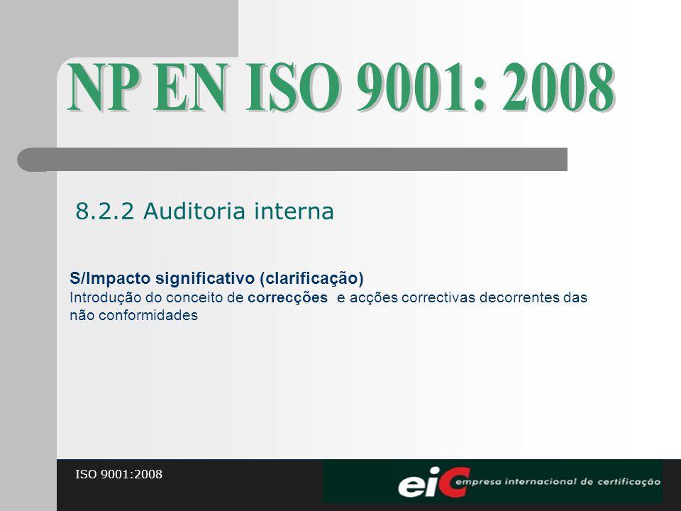 ISO 9001:2008 S/Impacto significativo (clarificação) Introdução do conceito de correcções e acções correctivas decorrentes das não conformidades 8.2.2