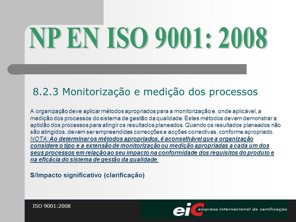 ISO 9001:2008 A organização deve aplicar métodos apropriados para a monitorização e, onde aplicável, a medição dos processos do sistema de gestão da q