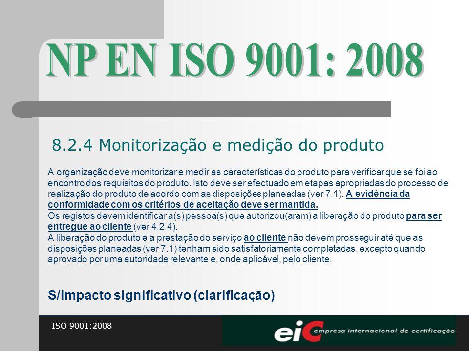 ISO 9001:2008 A organização deve monitorizar e medir as características do produto para verificar que se foi ao encontro dos requisitos do produto. Is