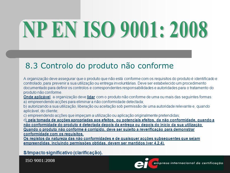 ISO 9001:2008 A organização deve assegurar que o produto que não está conforme com os requisitos do produto é identificado e controlado, para prevenir