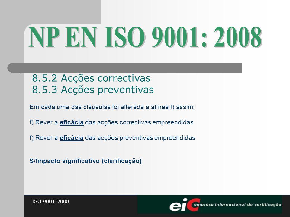ISO 9001:2008 Em cada uma das cláusulas foi alterada a alínea f) assim: f) Rever a eficácia das acções correctivas empreendidas f) Rever a eficácia da