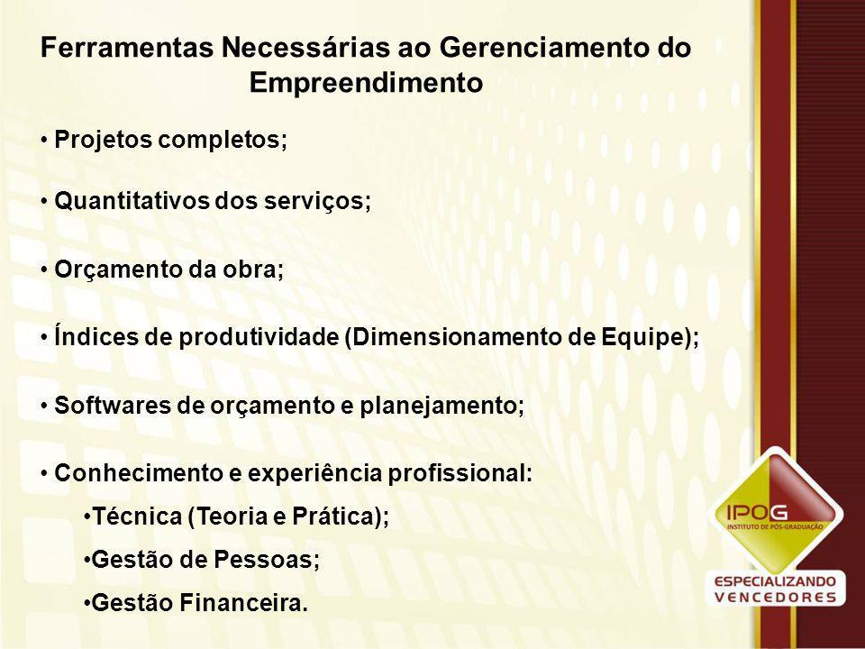 GERENCIAMENTO DE EMPREENDIMENTOS Gerenciamento de Projetos; Gerenciamento de Orçamento; Gerenciamento de Planejamento: Físico; Mão-de-Obra; Materiais e Suprimentos; Logístico.