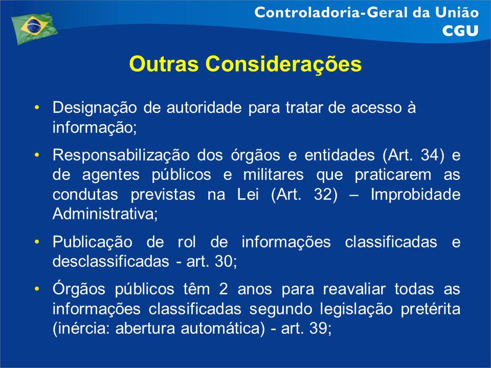 Outras Considerações Designação de autoridade para tratar de acesso à informação; Responsabilização dos órgãos e entidades (Art. 34) e de agentes públ