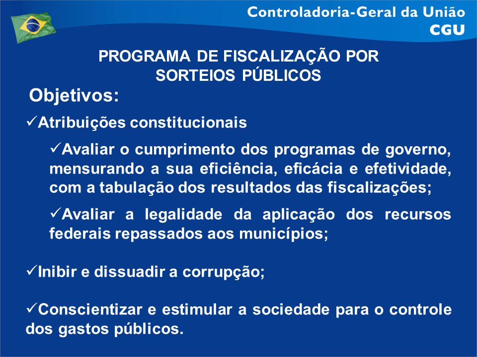 Objetivos: Atribuições constitucionais Avaliar o cumprimento dos programas de governo, mensurando a sua eficiência, eficácia e efetividade, com a tabu