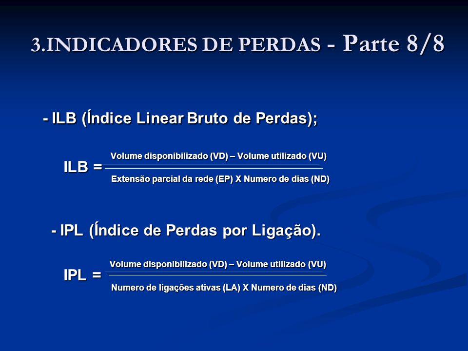 3.INDICADORES DE PERDAS - Parte 8/8 - ILB (Índice Linear Bruto de Perdas); - ILB (Índice Linear Bruto de Perdas); ILB = Volume disponibilizado (VD) –