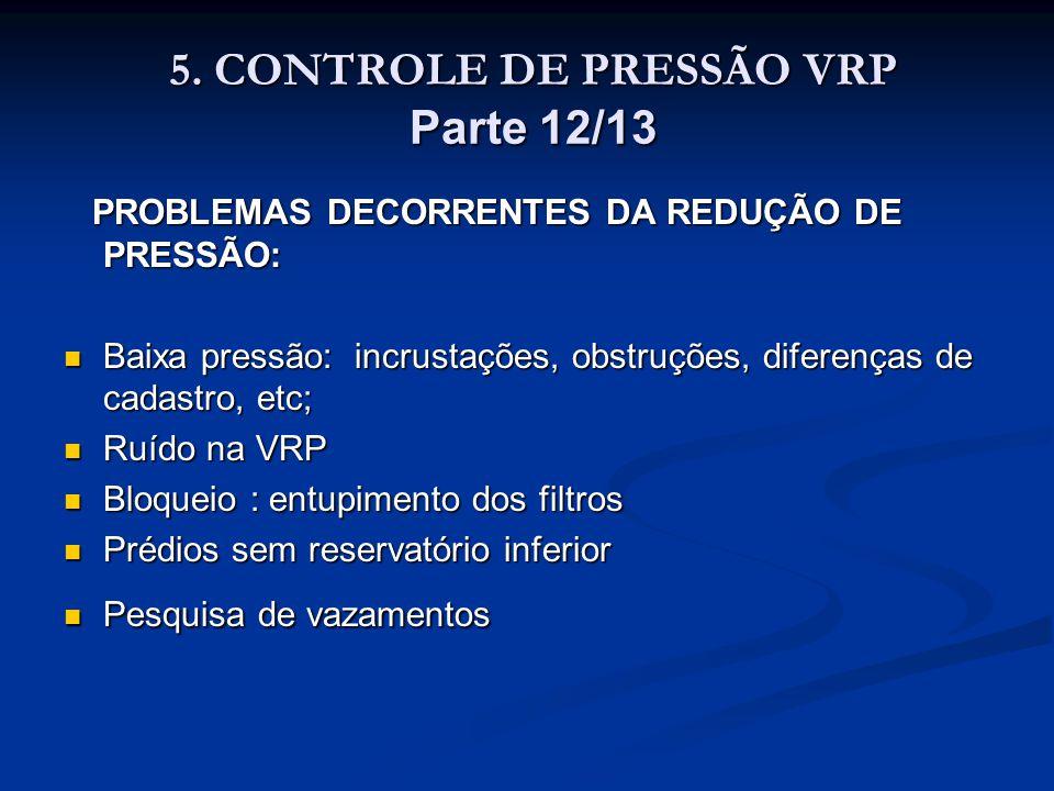 5. CONTROLE DE PRESSÃO VRP Parte 12/13 5. CONTROLE DE PRESSÃO VRP Parte 12/13 PROBLEMAS DECORRENTES DA REDUÇÃO DE PRESSÃO: PROBLEMAS DECORRENTES DA RE