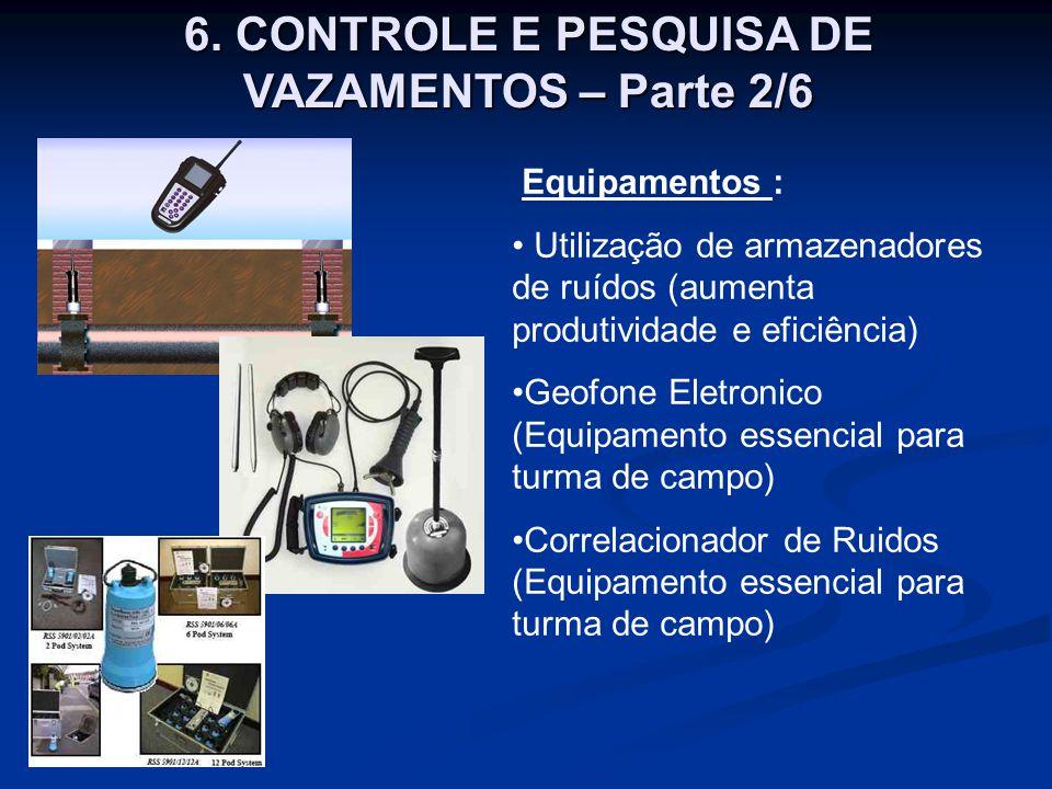 6. CONTROLE E PESQUISA DE VAZAMENTOS – Parte 2/6 6. CONTROLE E PESQUISA DE VAZAMENTOS – Parte 2/6 Equipamentos : Utilização de armazenadores de ruídos