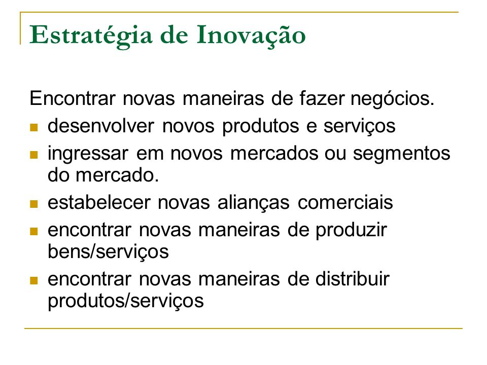 Estratégia de Inovação Encontrar novas maneiras de fazer negócios.