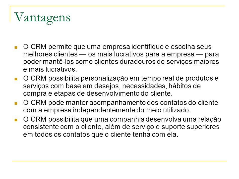 Vantagens O CRM permite que uma empresa identifique e escolha seus melhores clientes — os mais lucrativos para a empresa — para poder mantê-los como clientes duradouros de serviços maiores e mais lucrativos.
