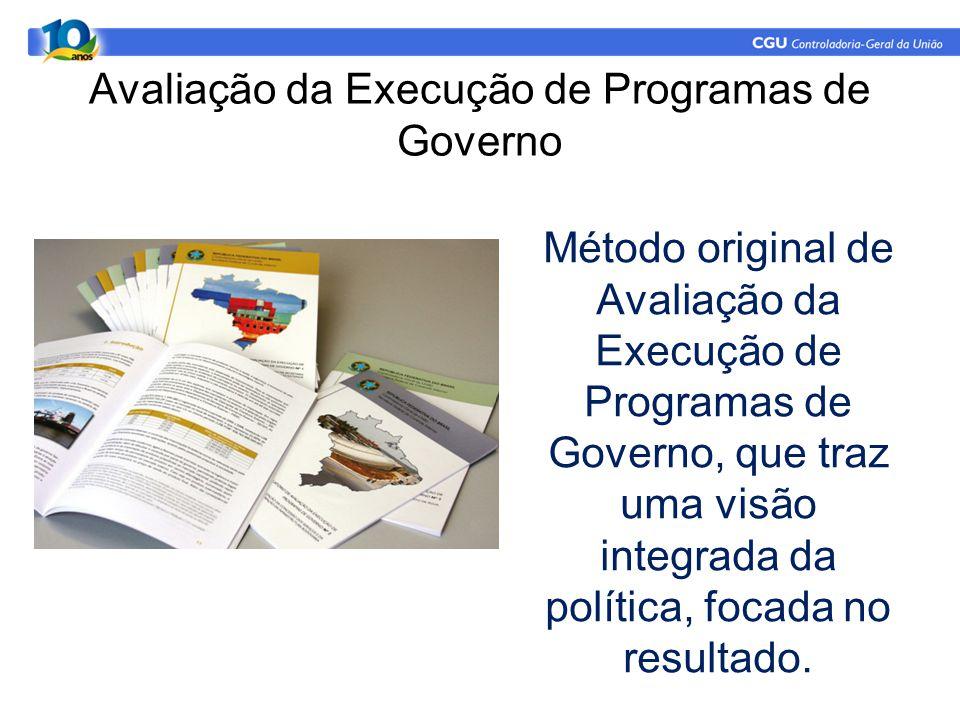 Avaliação da Execução de Programas de Governo Método original de Avaliação da Execução de Programas de Governo, que traz uma visão integrada da políti